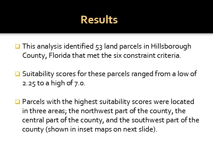 Results q This analysis identified 53 land parcels in Hillsborough County, Florida that met
