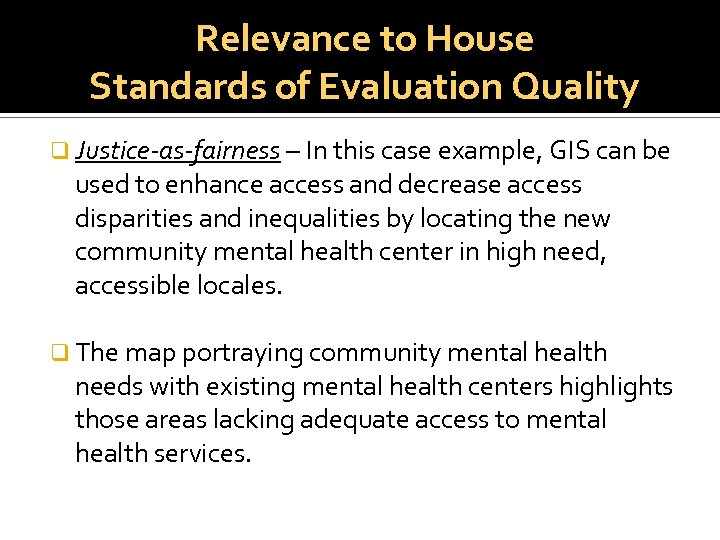 Relevance to House Standards of Evaluation Quality q Justice-as-fairness – In this case example,