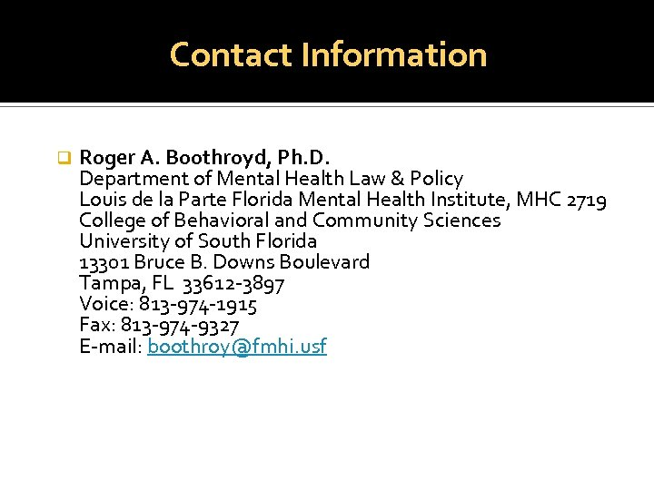 Contact Information q Roger A. Boothroyd, Ph. D. Department of Mental Health Law &