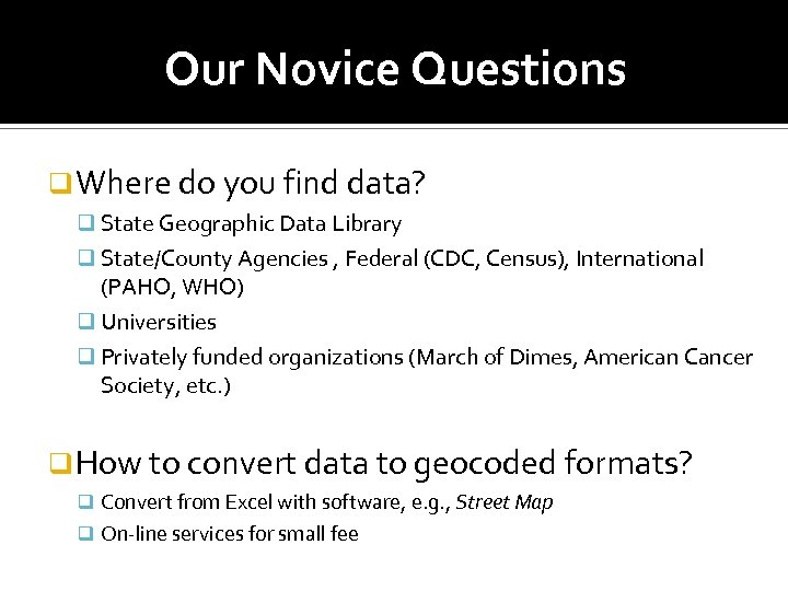 Our Novice Questions q Where do you find data? q State Geographic Data Library