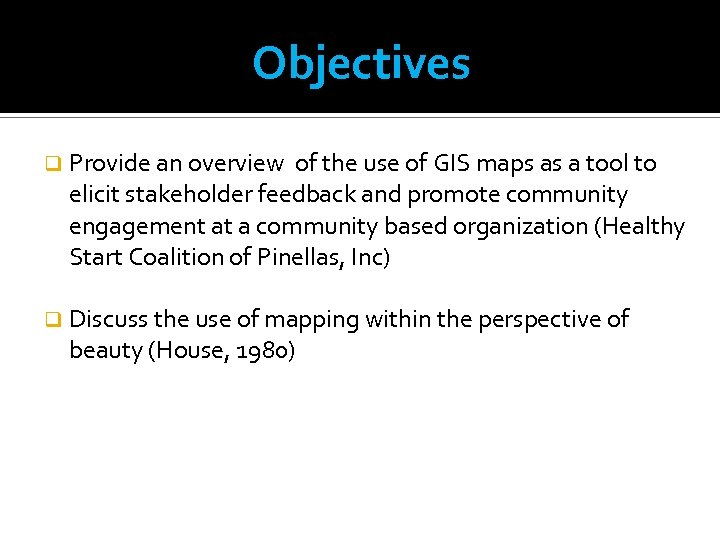 Objectives q Provide an overview of the use of GIS maps as a tool