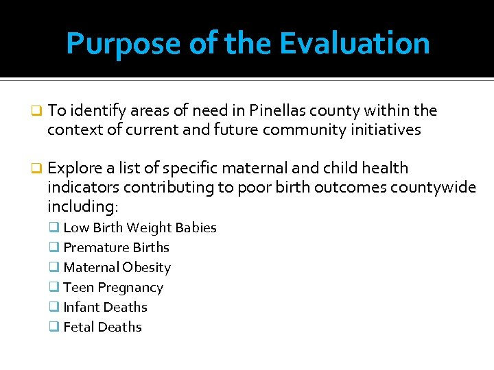 Purpose of the Evaluation q To identify areas of need in Pinellas county within