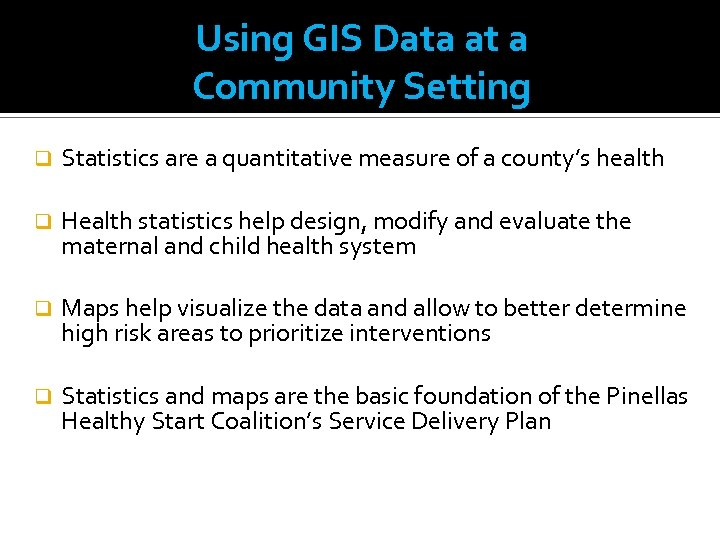 Using GIS Data at a Community Setting q Statistics are a quantitative measure of