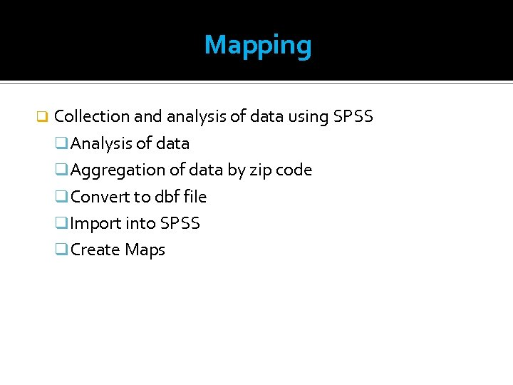 Mapping q Collection and analysis of data using SPSS q. Analysis of data q.