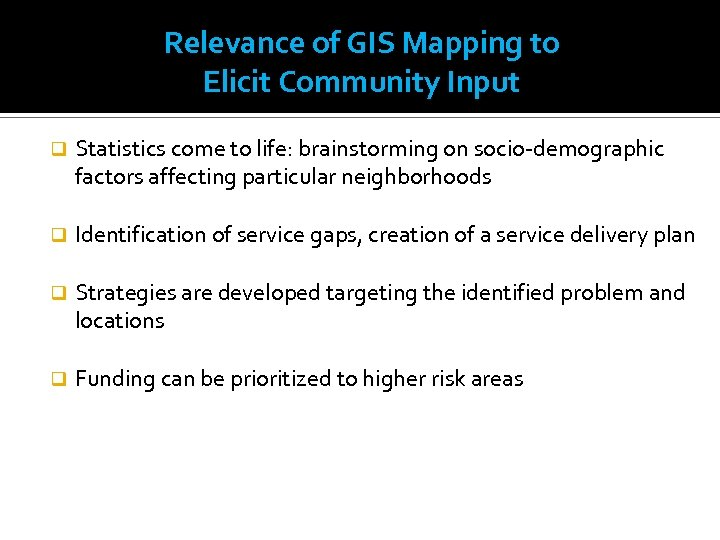 Relevance of GIS Mapping to Elicit Community Input q Statistics come to life: brainstorming