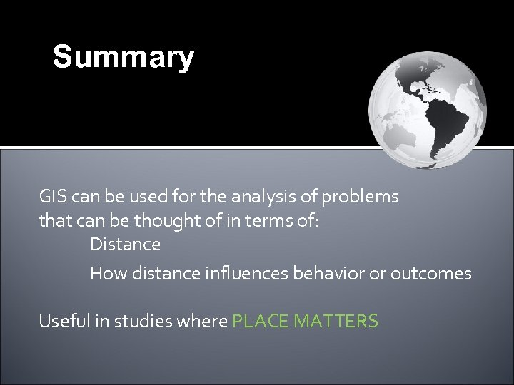 Summary Conclusions GIS can be used for the analysis of problems that can be