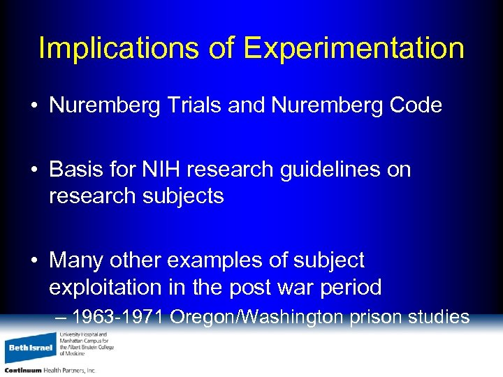 Implications of Experimentation • Nuremberg Trials and Nuremberg Code • Basis for NIH research