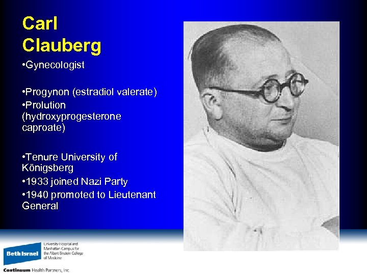 Carl Clauberg • Gynecologist • Progynon (estradiol valerate) • Prolution (hydroxyprogesterone caproate) • Tenure