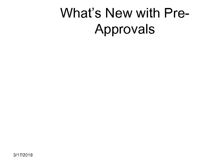 What's New with Pre. Approvals 3/17/2018