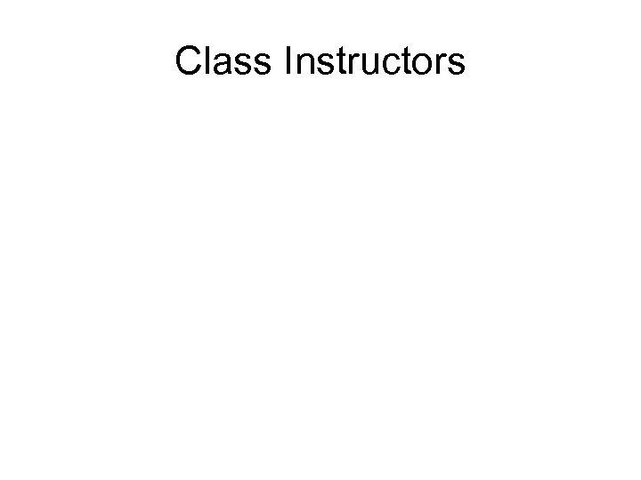 Class Instructors