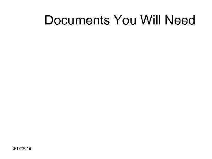 Documents You Will Need 3/17/2018