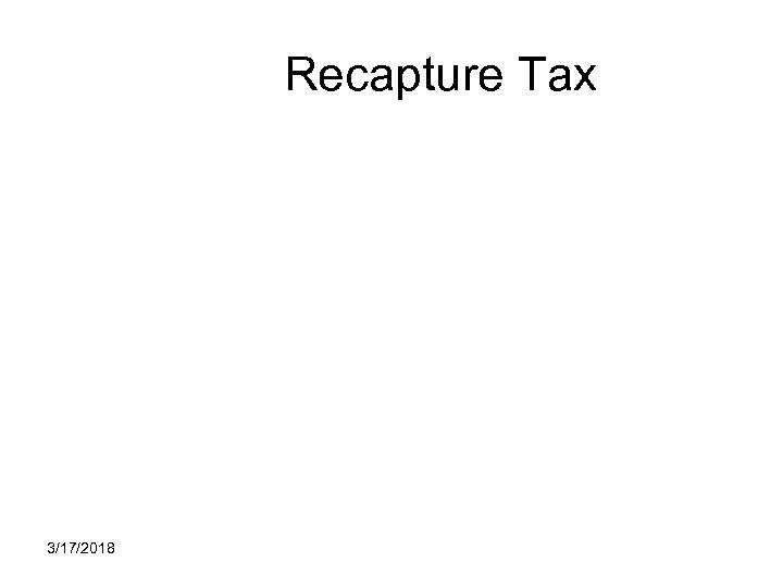 Recapture Tax 3/17/2018