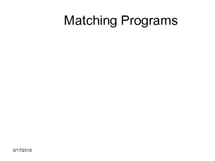 Matching Programs 3/17/2018