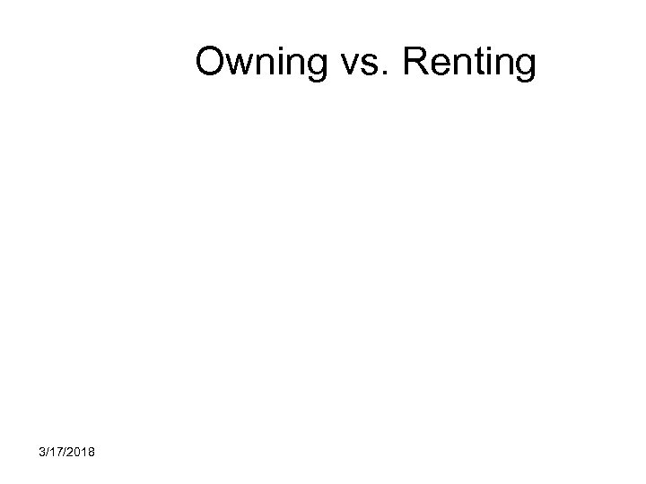 Owning vs. Renting 3/17/2018