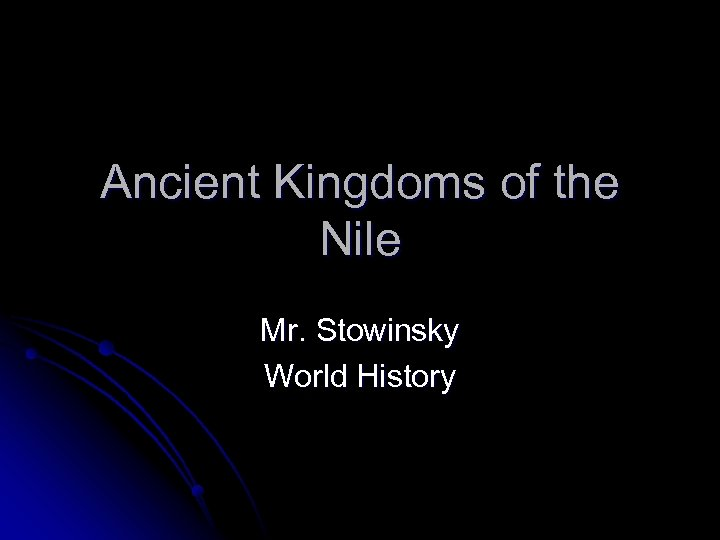 Ancient Kingdoms of the Nile Mr. Stowinsky World History