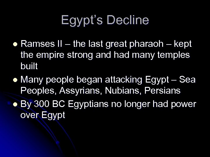 Egypt's Decline Ramses II – the last great pharaoh – kept the empire strong