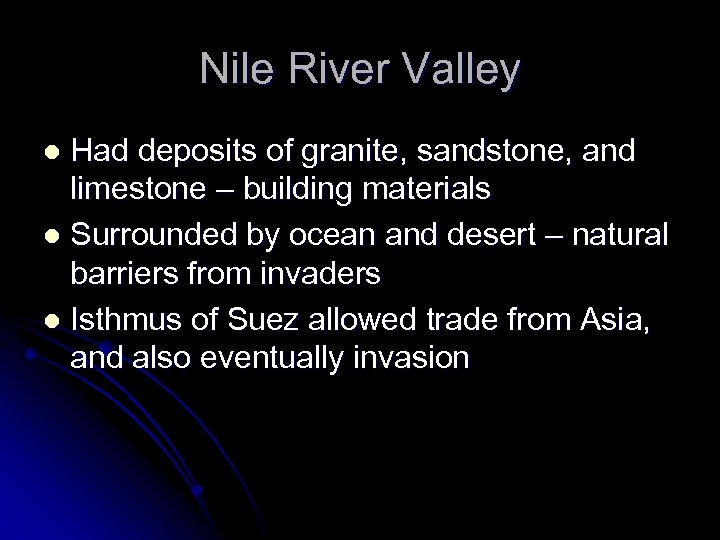 Nile River Valley Had deposits of granite, sandstone, and limestone – building materials l