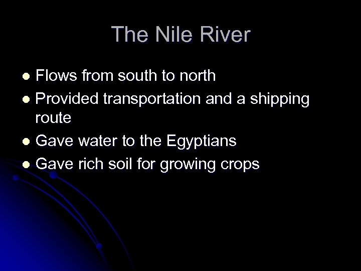 The Nile River Flows from south to north l Provided transportation and a shipping