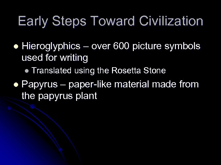 Early Steps Toward Civilization l Hieroglyphics – over 600 picture symbols used for writing
