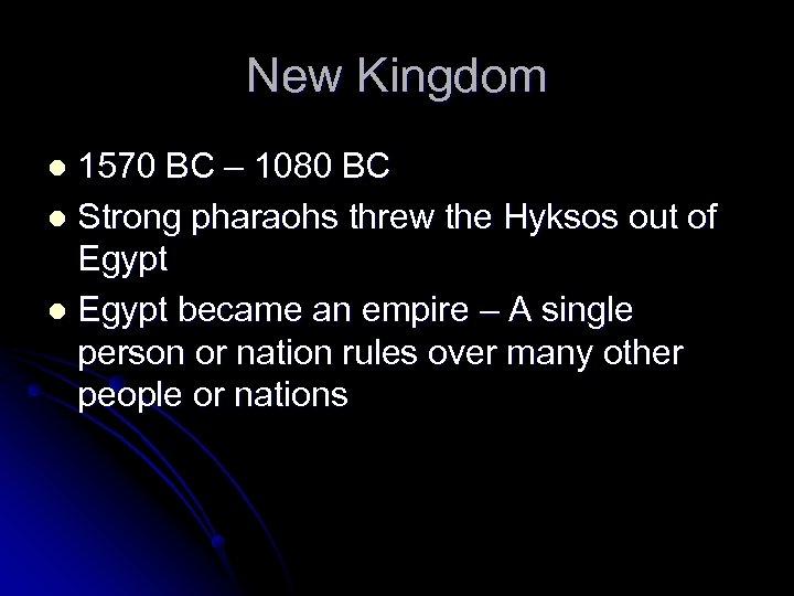 New Kingdom 1570 BC – 1080 BC l Strong pharaohs threw the Hyksos out