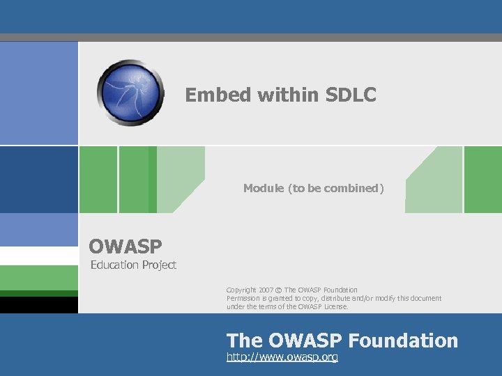 Embed within SDLC Module (to be combined) OWASP Education Project Copyright 2007 © The