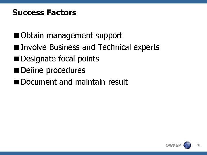 Success Factors <Obtain management support <Involve Business and Technical experts <Designate focal points <Define