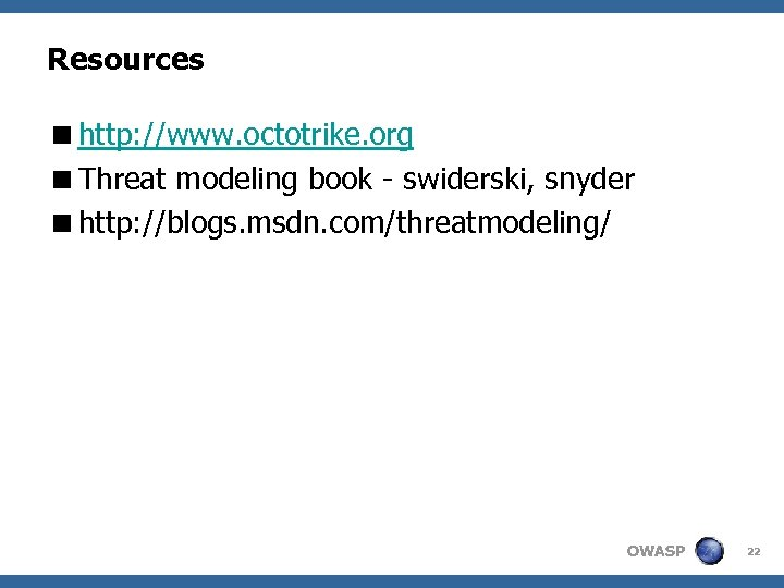 Resources <http: //www. octotrike. org <Threat modeling book - swiderski, snyder <http: //blogs. msdn.