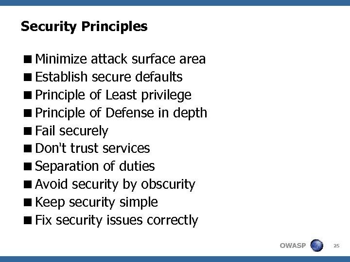 Security Principles <Minimize attack surface area <Establish secure defaults <Principle of Least privilege <Principle
