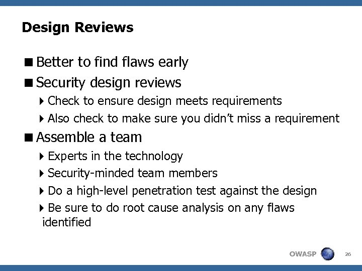 Design Reviews <Better to find flaws early <Security design reviews 4 Check to ensure