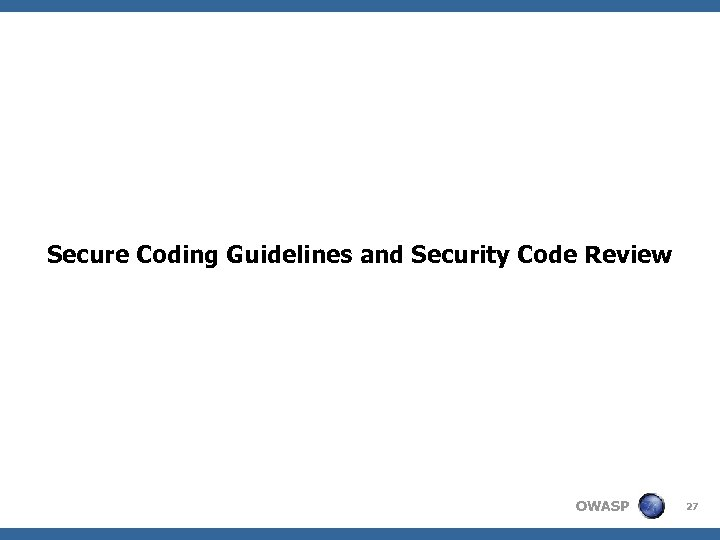 Secure Coding Guidelines and Security Code Review OWASP 27