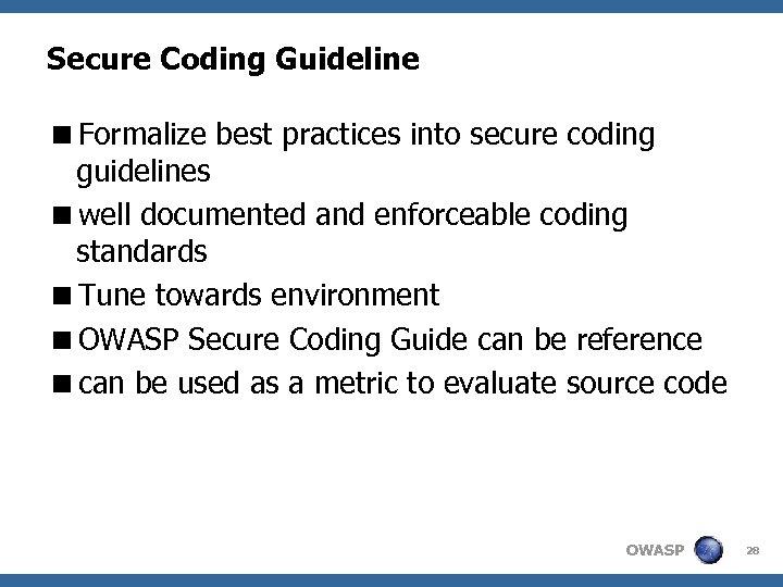 Secure Coding Guideline <Formalize best practices into secure coding guidelines <well documented and enforceable