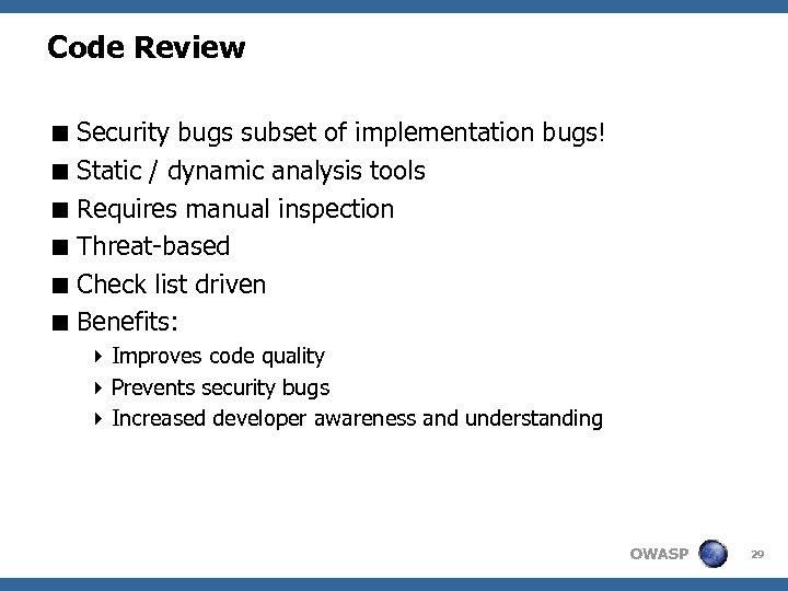 Code Review < Security bugs subset of implementation bugs! < Static / dynamic analysis