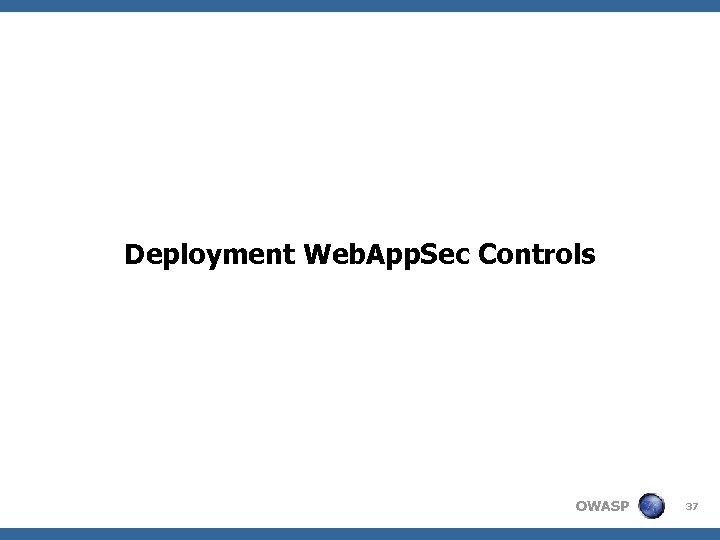 Deployment Web. App. Sec Controls OWASP 37