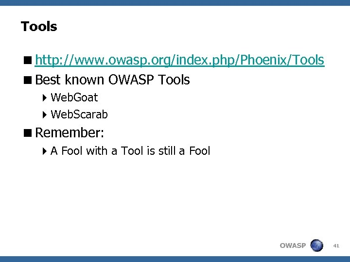 Tools <http: //www. owasp. org/index. php/Phoenix/Tools <Best known OWASP Tools 4 Web. Goat 4