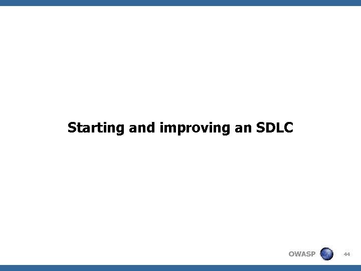 Starting and improving an SDLC OWASP 44