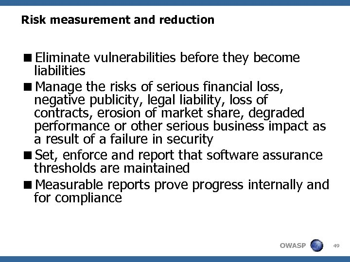 Risk measurement and reduction <Eliminate vulnerabilities before they become liabilities <Manage the risks of
