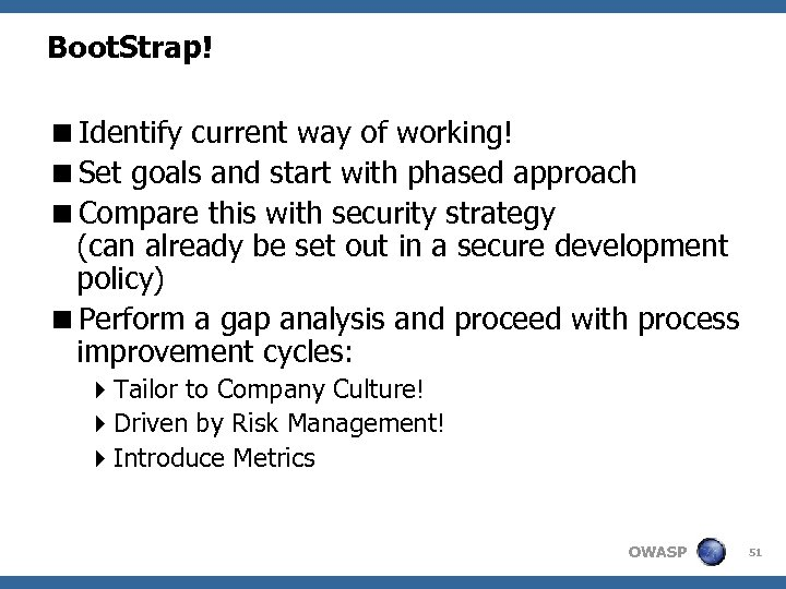 Boot. Strap! <Identify current way of working! <Set goals and start with phased approach
