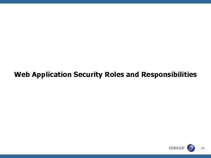 Web Application Security Roles and Responsibilities OWASP 54