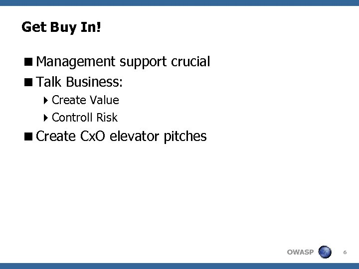 Get Buy In! <Management support crucial <Talk Business: 4 Create Value 4 Controll Risk
