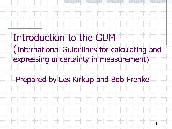 Introduction to the GUM (International Guidelines for calculating and expressing uncertainty in measurement) Prepared