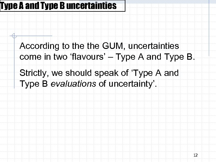 Type A and Type B uncertainties According to the GUM, uncertainties come in two