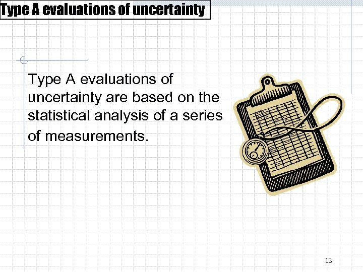 Type A evaluations of uncertainty are based on the statistical analysis of a series