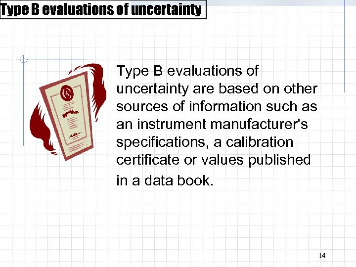 Type B evaluations of uncertainty are based on other sources of information such as