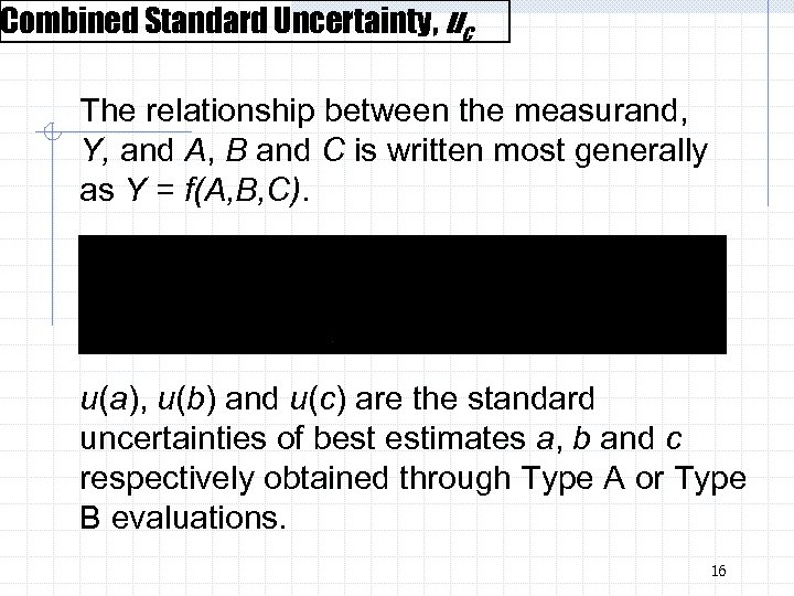 Combined Standard Uncertainty, uc The relationship between the measurand, Y, and A, B and