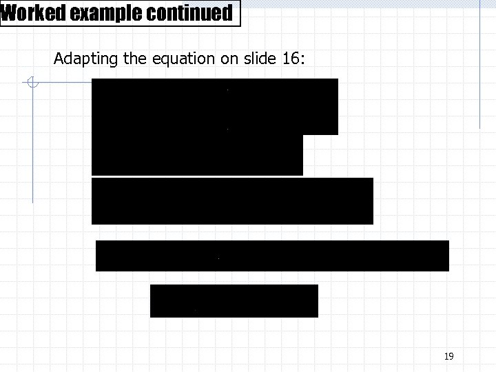 Worked example continued Adapting the equation on slide 16: 19