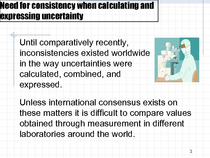 Need for consistency when calculating and expressing uncertainty Until comparatively recently, inconsistencies existed worldwide