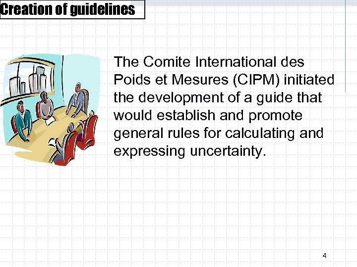 Creation of guidelines The Comite International des Poids et Mesures (CIPM) initiated the development