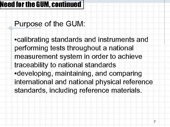 Need for the GUM, continued Purpose of the GUM: • calibrating standards and instruments