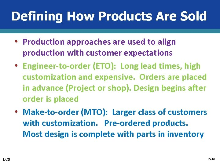 Defining How Products Are Sold • Production approaches are used to align production with