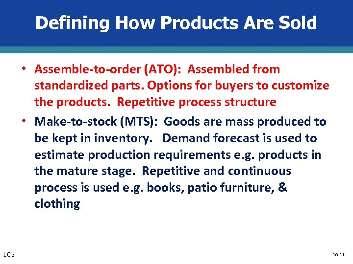 Defining How Products Are Sold • Assemble-to-order (ATO): Assembled from standardized parts. Options for